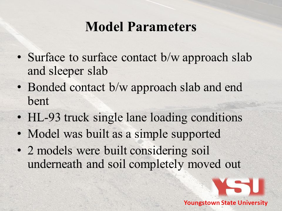 Model Parameters Surface to surface contact b/w approach slab and sleeper slab Bonded contact b/w approach slab and end bent HL-93 truck single lane l