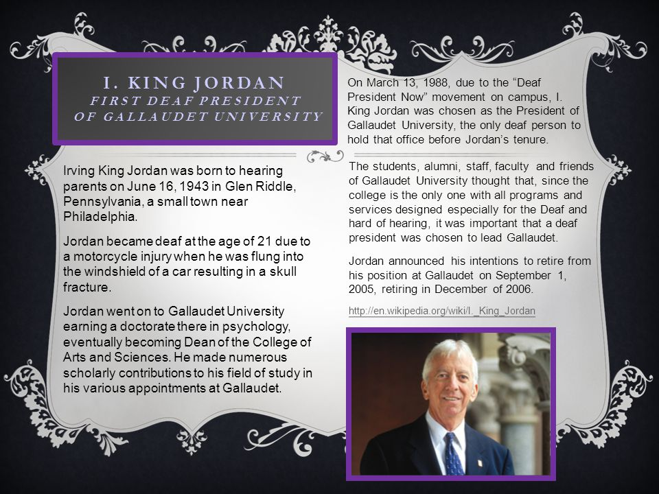 Irving King Jordan was born to hearing parents on June 16, 1943 in Glen Riddle, Pennsylvania, a small town near Philadelphia.