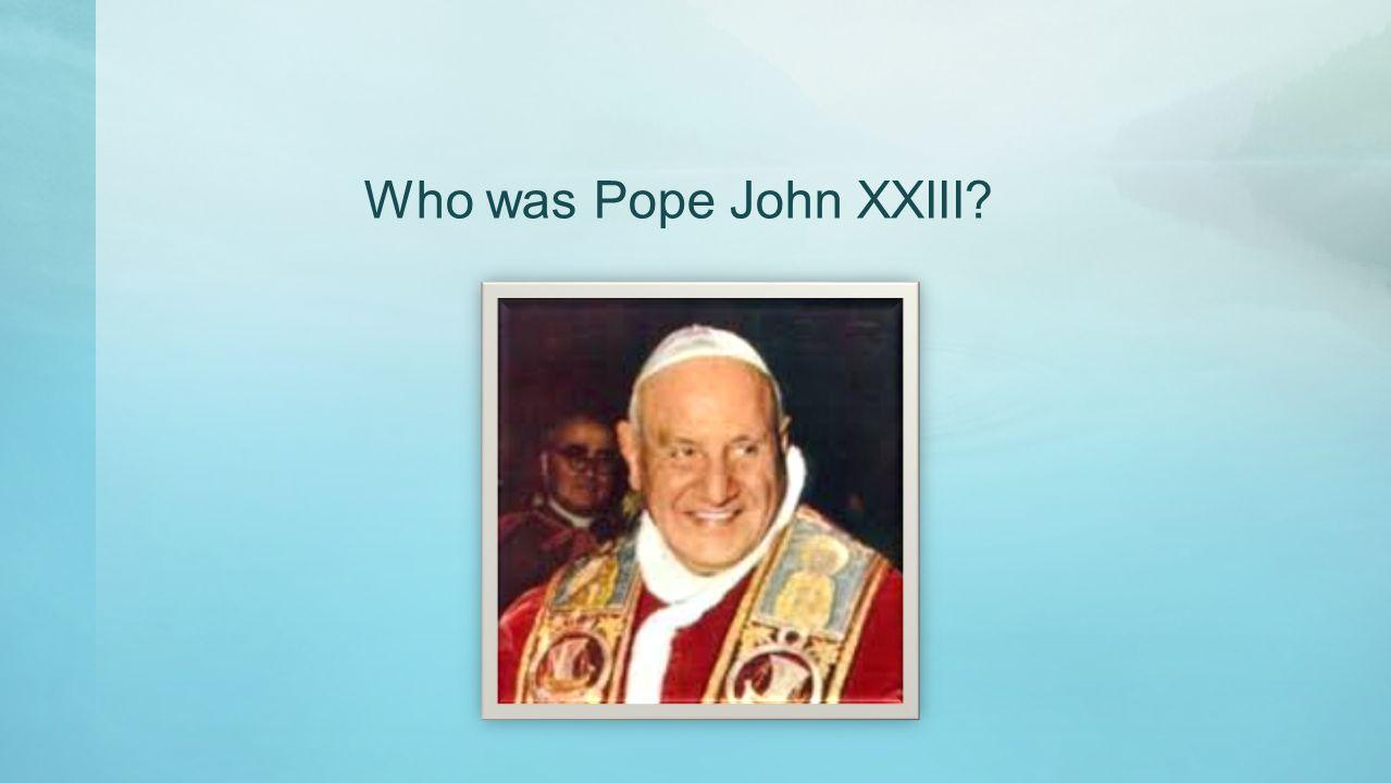 Who was Pope John XXIII