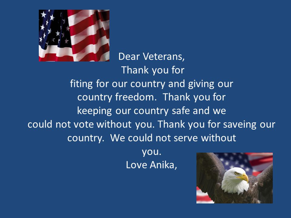 Dear Veteran, Thank you for freedom. Veterans are hipfol. You get to help people. Love, Ayden.