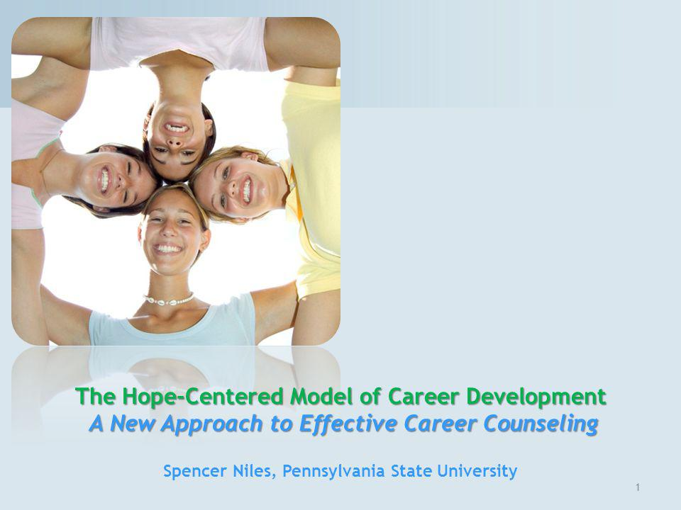 Hope-Centered Career Development Model 12 Hope Centered Adapting Involves using new information about the self and/or the environment to adjust ones goals and/or plans when necessary.