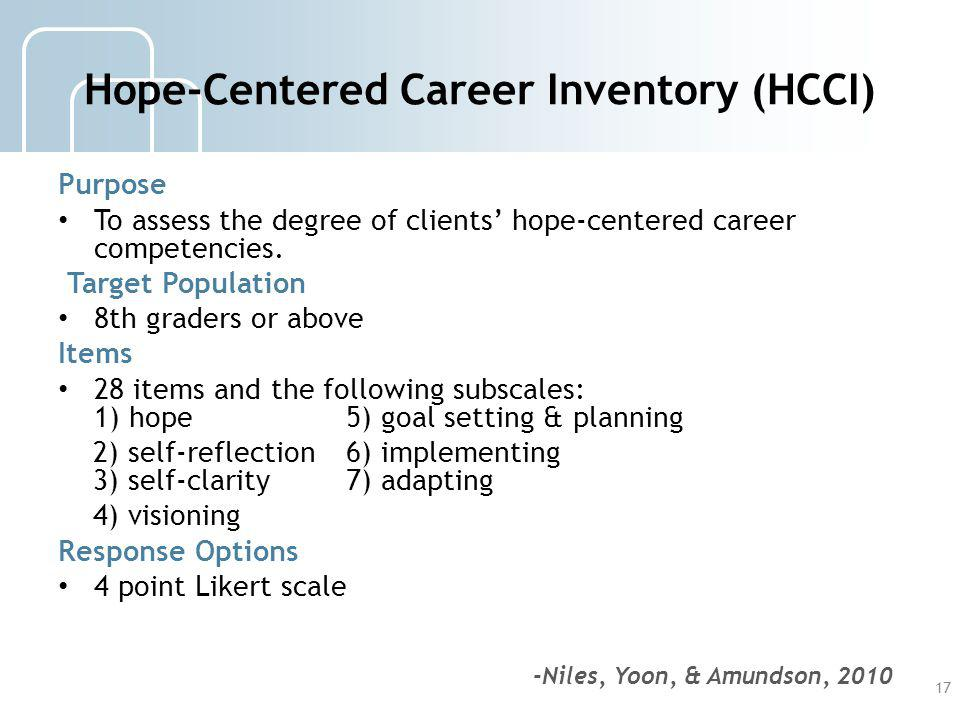 Hope-Centered Career Inventory (HCCI) Purpose To assess the degree of clients hope-centered career competencies. Target Population 8th graders or abov