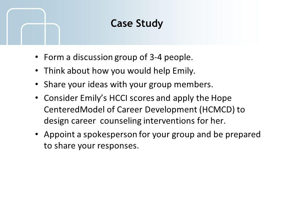 Case Study Form a discussion group of 3-4 people. Think about how you would help Emily. Share your ideas with your group members. Consider Emilys HCCI