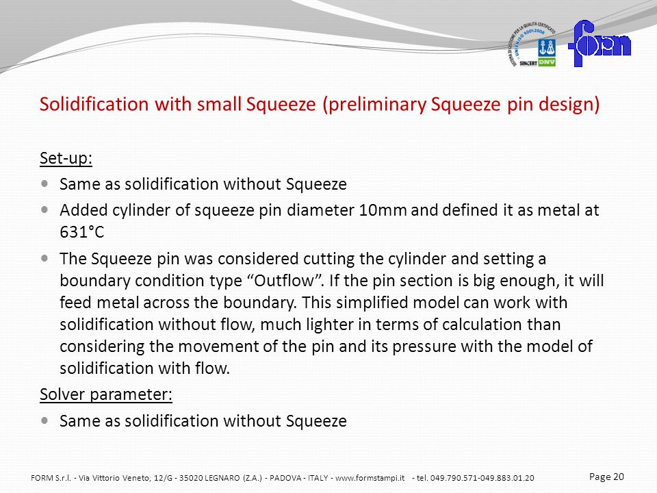Solidification with small Squeeze (preliminary Squeeze pin design) Set-up: Same as solidification without Squeeze Added cylinder of squeeze pin diamet