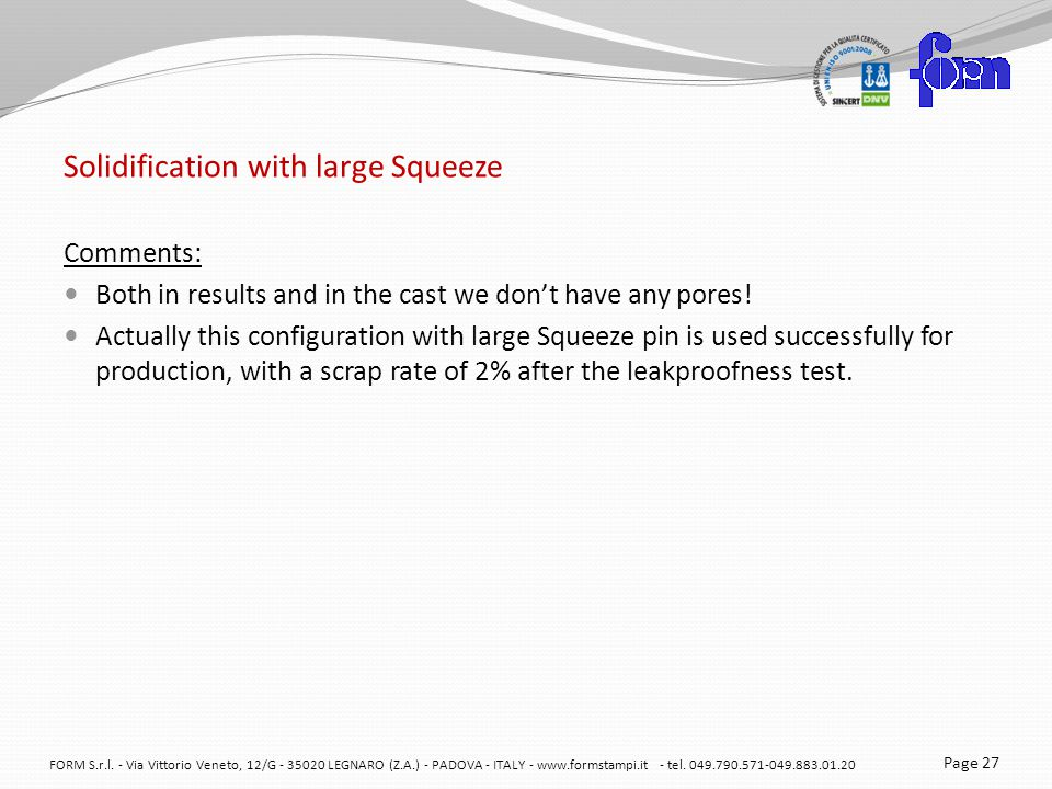 Solidification with large Squeeze Comments: Both in results and in the cast we dont have any pores.