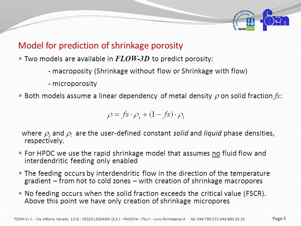 Model for prediction of shrinkage porosity Two models are available in FLOW-3D to predict porosity: - macroposity (Shrinkage without flow or Shrinkage