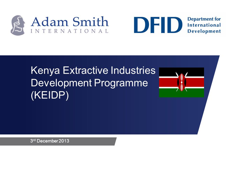 3 rd December 2013 Kenya Extractive Industries Development Programme (KEIDP)