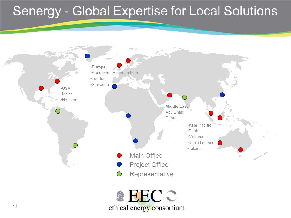 Senergy - Global Expertise for Local Solutions Middle East Abu Dhabi Dubai Main Office Project Office Representative 9 Europe Aberdeen (Headquarters) London Stavanger USA Maine Houston Asia Pacific Perth Melbourne Kuala Lumpur Jakarta