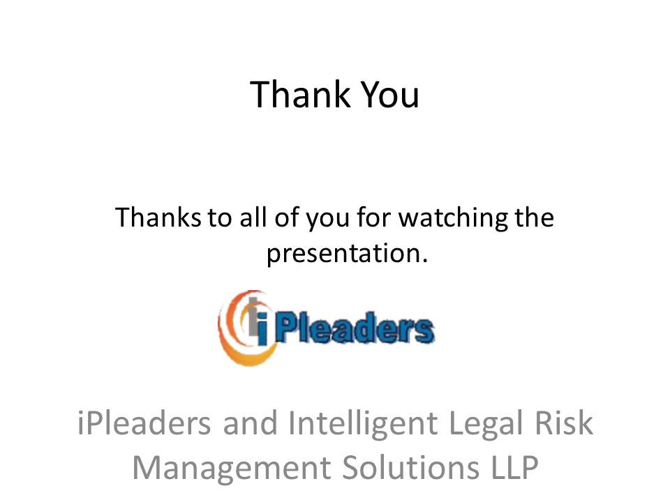 Thank You Thanks to all of you for watching the presentation. iPleaders and Intelligent Legal Risk Management Solutions LLP