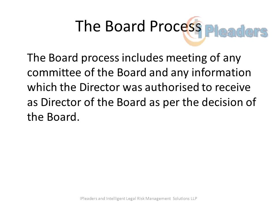The Board Process The Board process includes meeting of any committee of the Board and any information which the Director was authorised to receive as