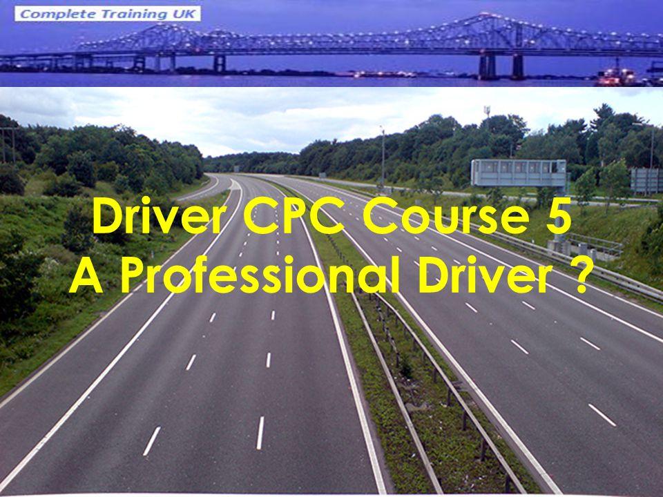 Driver CPC Course 5 A Professional Driver