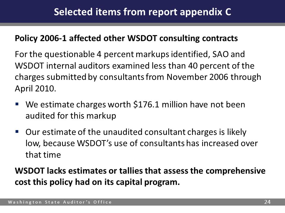 Washington State Auditors Office 24 Policy 2006-1 affected other WSDOT consulting contracts For the questionable 4 percent markups identified, SAO and