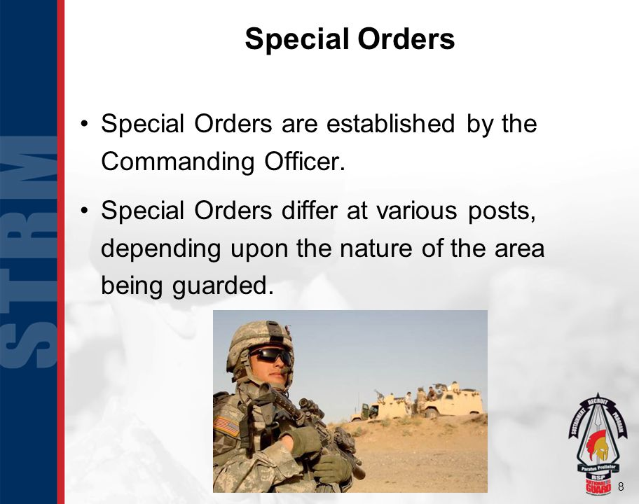 8 Special Orders Special Orders are established by the Commanding Officer. Special Orders differ at various posts, depending upon the nature of the ar