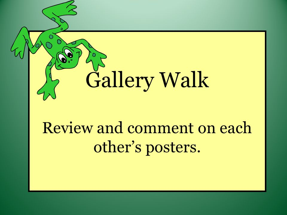 Gallery Walk Review and comment on each others posters.
