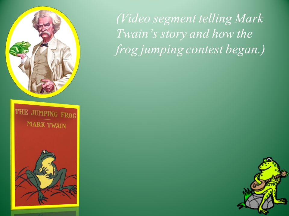 The California Frog Jumping Contest (Video showing the frog jumping contest)