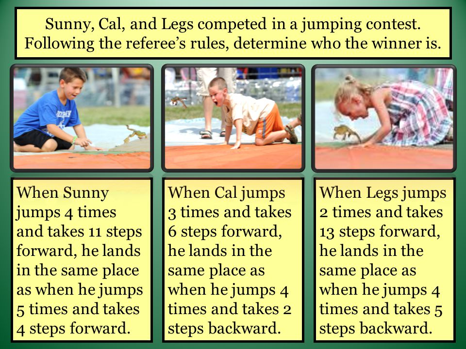 Sunny, Cal, and Legs competed in a jumping contest.