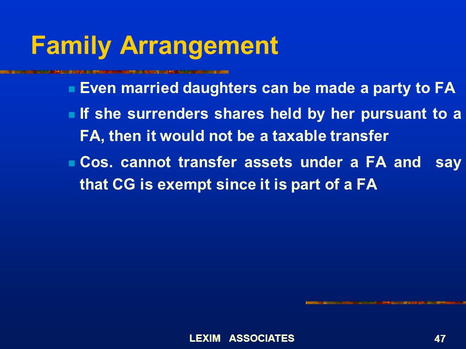 LEXIM ASSOCIATES 47 Family Arrangement Even married daughters can be made a party to FA If she surrenders shares held by her pursuant to a FA, then it