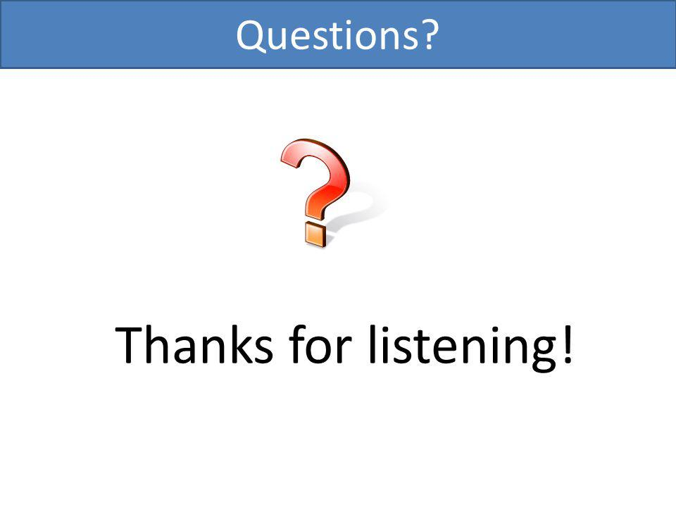 Questions? Thanks for listening!