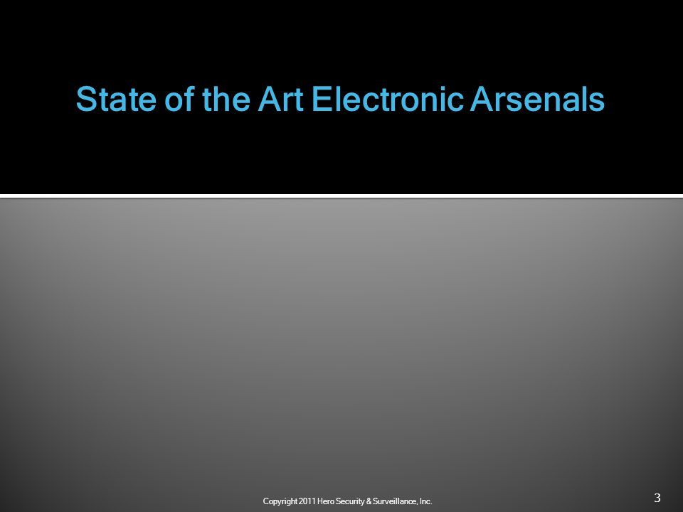 3 State of the Art Electronic Arsenals Copyright 2011 Hero Security & Surveillance, Inc.