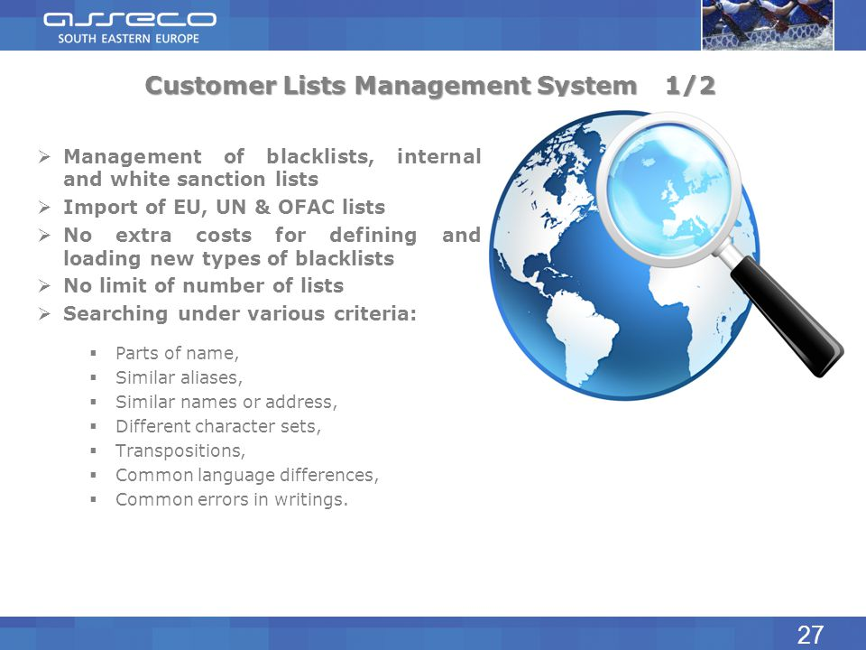 Customer Lists Management System1/2 Management of blacklists, internal and white sanction lists Import of EU, UN & OFAC lists No extra costs for defin