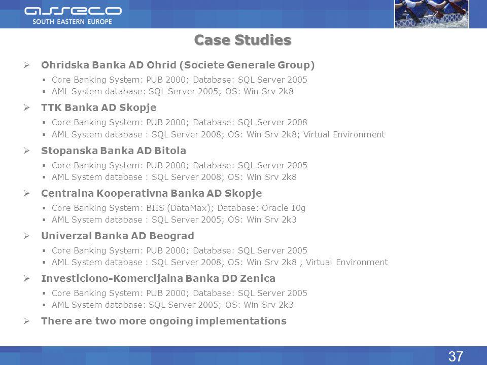 Case Studies Ohridska Banka AD Ohrid (Societe Generale Group) Core Banking System: PUB 2000; Database: SQL Server 2005 AML System database: SQL Server