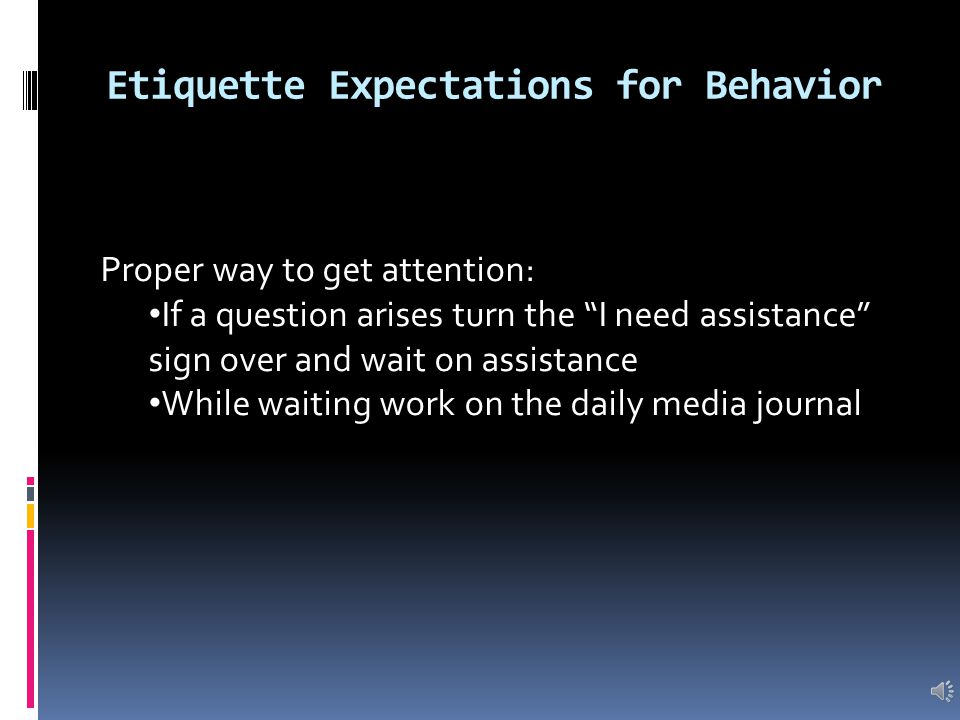 Etiquette Expectations for Behavior When addressed by an adult (correction being given): Stand up Look them in the eye Stand in a natural stance with