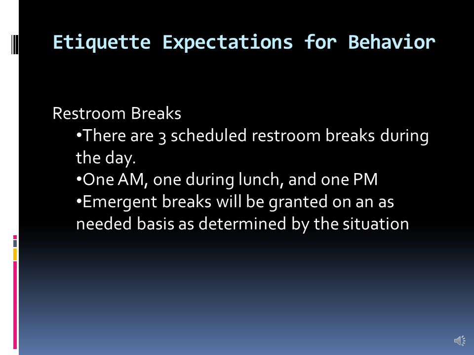 Etiquette Expectations for Behavior Proper way to get attention: If a question arises turn the I need assistance sign over and wait on assistance Whil
