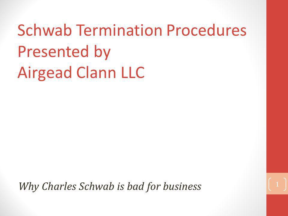 Schwab Termination Procedures Presented by Airgead Clann LLC 1 Why Charles Schwab is bad for business
