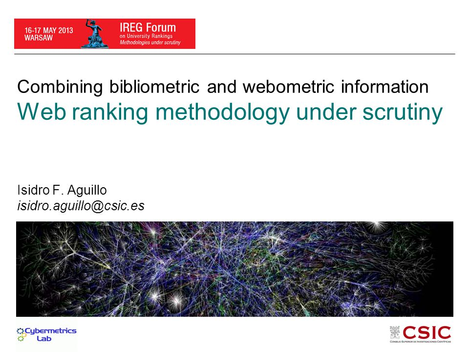 Combining bibliometric and webometric information Web ranking methodology under scrutiny Isidro F. Aguillo isidro.aguillo@csic.es