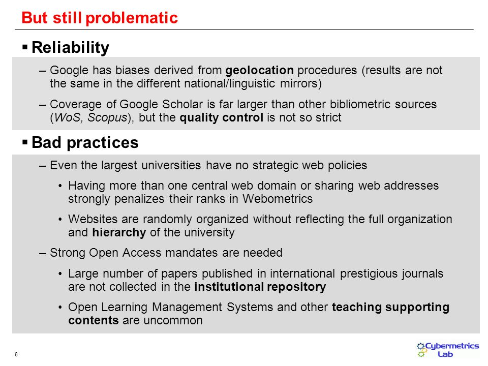 8 Reliability –Google has biases derived from geolocation procedures (results are not the same in the different national/linguistic mirrors) –Coverage
