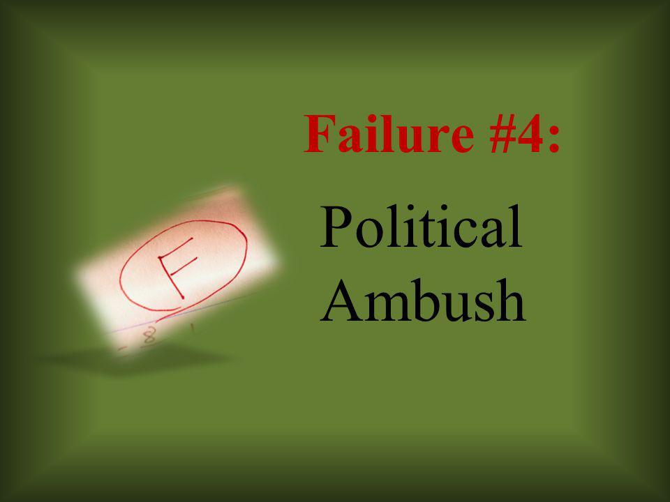 Failure #4: Political Ambush
