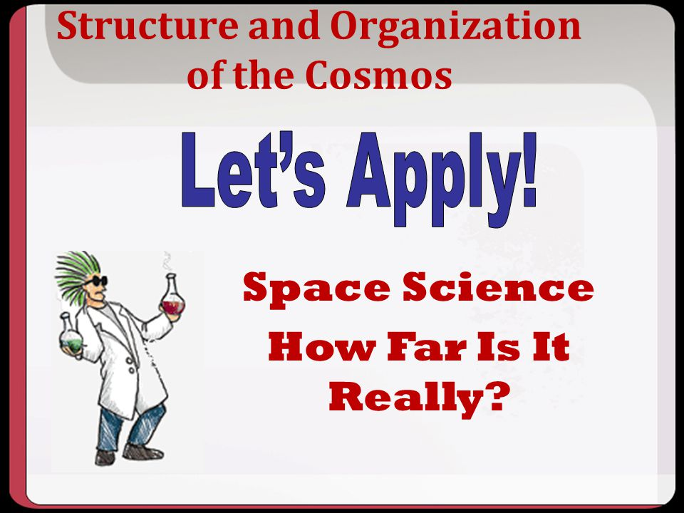 Structure and Organization of the Cosmos Space Science How Far Is It Really?