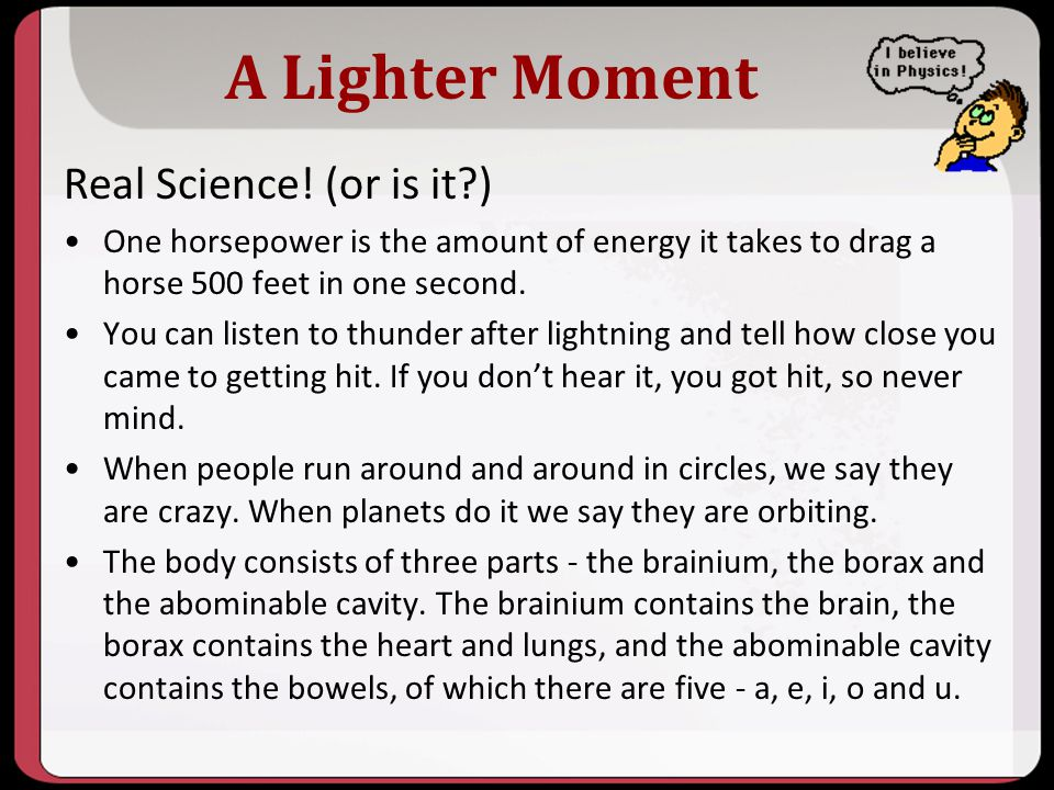 A Lighter Moment Real Science! (or is it?) One horsepower is the amount of energy it takes to drag a horse 500 feet in one second. You can listen to t