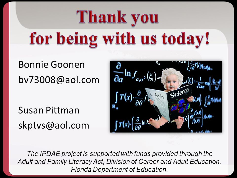 Bonnie Goonen bv73008@aol.com Susan Pittman skptvs@aol.com The IPDAE project is supported with funds provided through the Adult and Family Literacy Ac