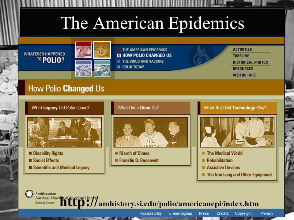 The American Epidemics http:// amhistory.si.edu/polio/americanepi/index.htm