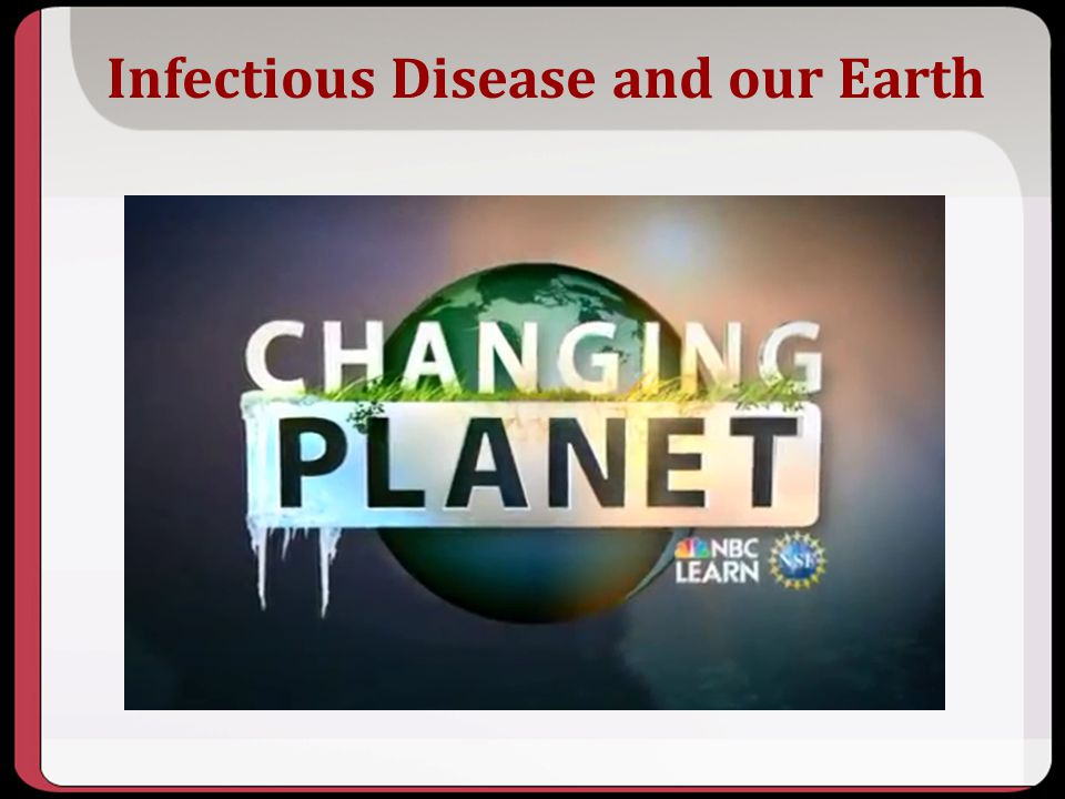 Infectious Disease and our Earth http://www.windows2u niverse.org/teacher_res ources/infectious_disea se.html