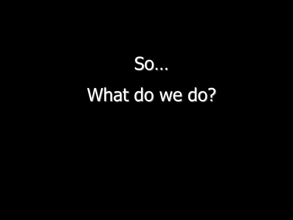 So… What do we do