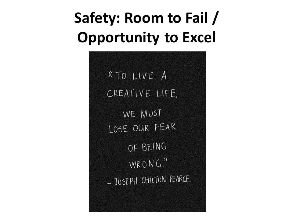 Safety: Room to Fail / Opportunity to Excel