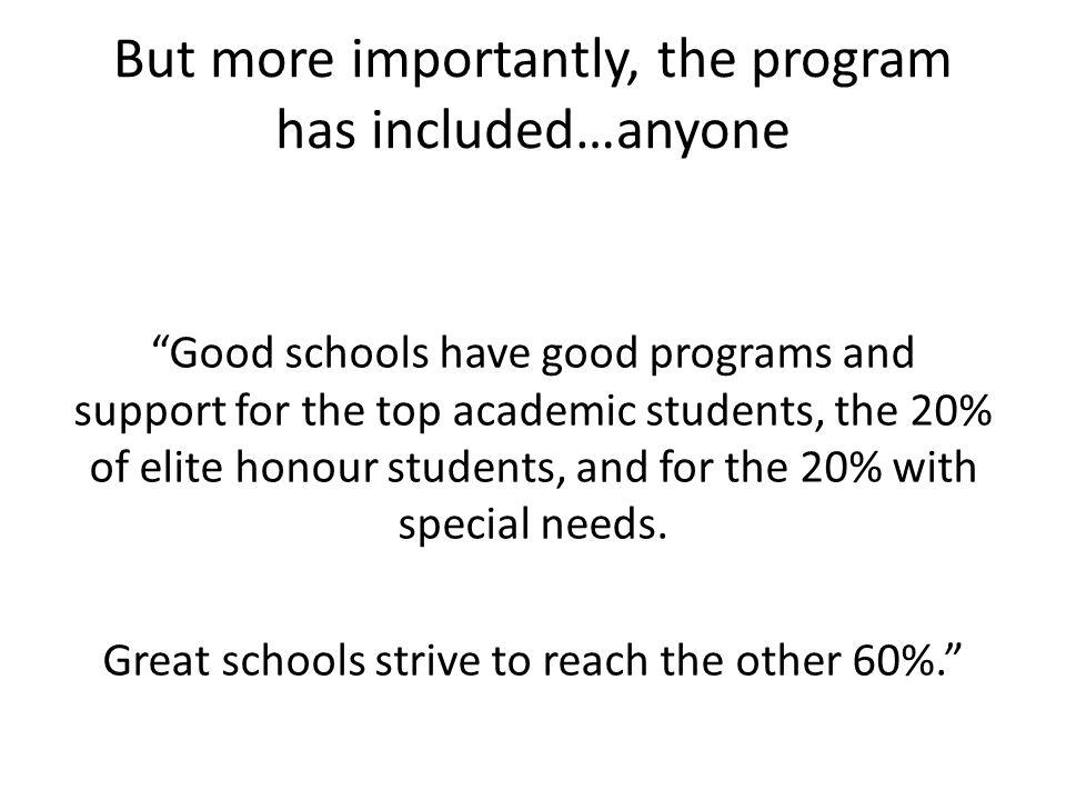 But more importantly, the program has included…anyone Good schools have good programs and support for the top academic students, the 20% of elite hono