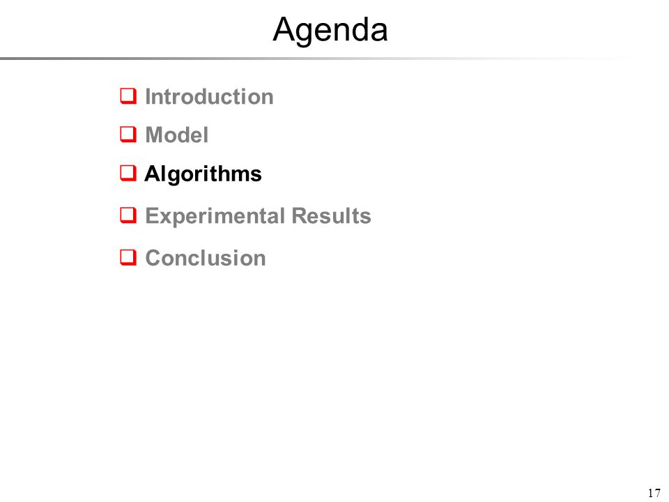 Agenda 17 Introduction Model Experimental Results Conclusion Algorithms