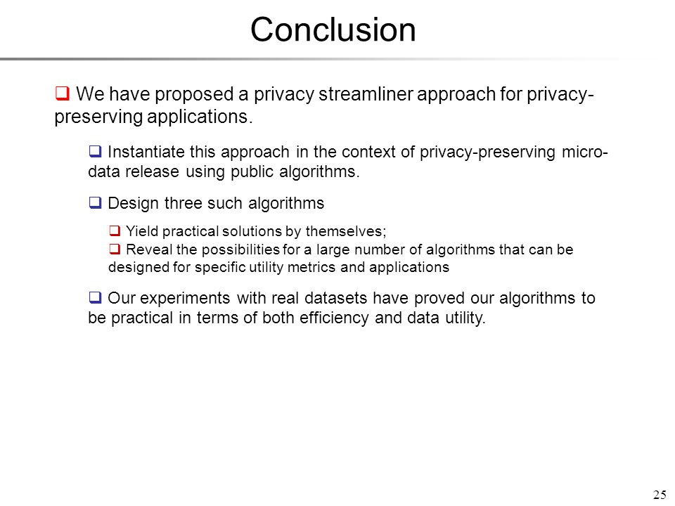 Conclusion 25 We have proposed a privacy streamliner approach for privacy- preserving applications.