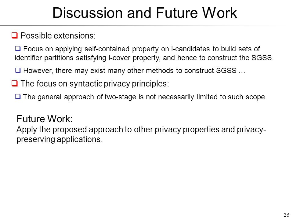 Discussion and Future Work 26 Possible extensions: Focus on applying self-contained property on l-candidates to build sets of identifier partitions satisfying l-cover property, and hence to construct the SGSS.