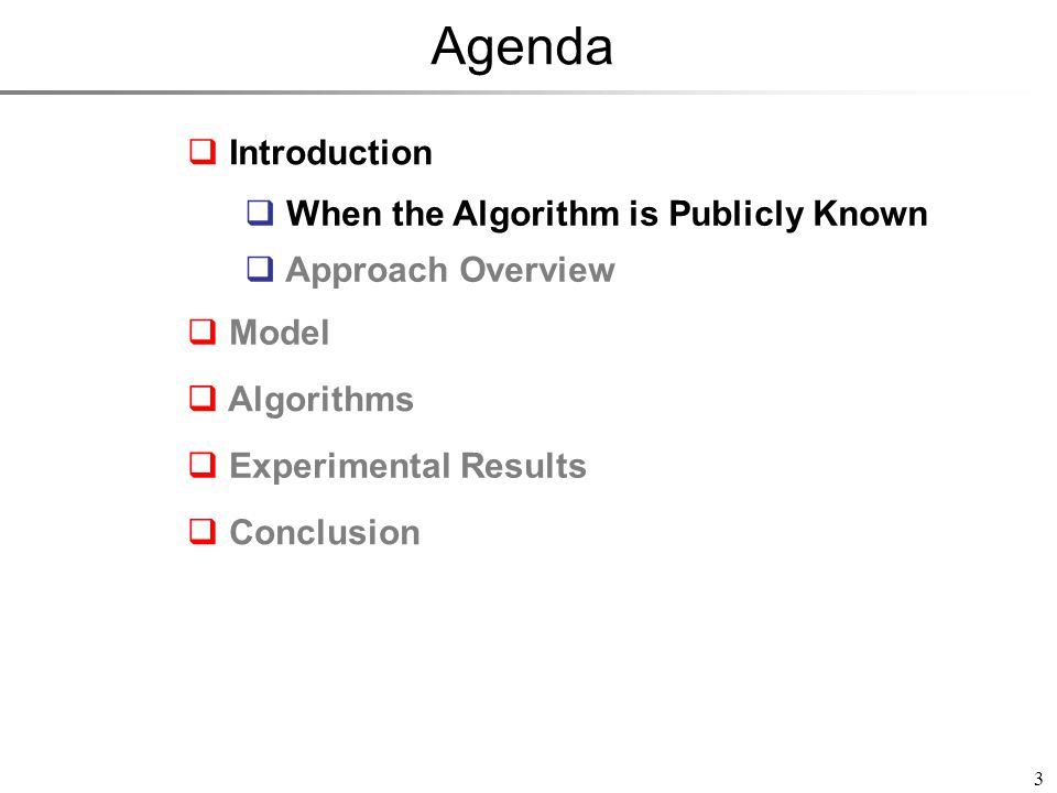 Agenda 3 Introduction Model Experimental Results Conclusion Algorithms When the Algorithm is Publicly Known Approach Overview When the Algorithm is Publicly Known Approach Overview