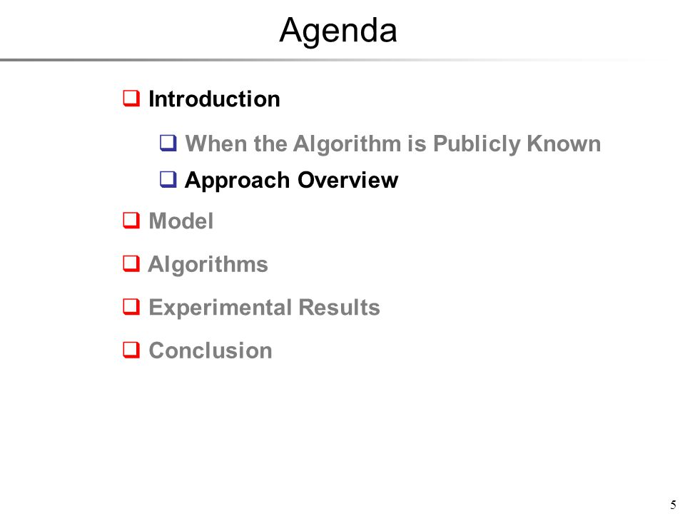 Agenda 5 Introduction Model Experimental Results Conclusion Algorithms When the Algorithm is Publicly Known Approach Overview When the Algorithm is Publicly Known Approach Overview