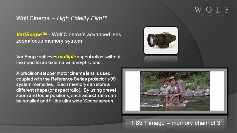 1.85:1 image – memory channel 3 Wolf Cinema – High Fidelity Film VariScope - Wolf Cinemas advanced lens zoom/focus memory system VariScope achieves mu