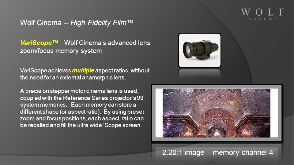 2.20:1 image – memory channel 4 Wolf Cinema – High Fidelity Film VariScope - Wolf Cinemas advanced lens zoom/focus memory system VariScope achieves mu