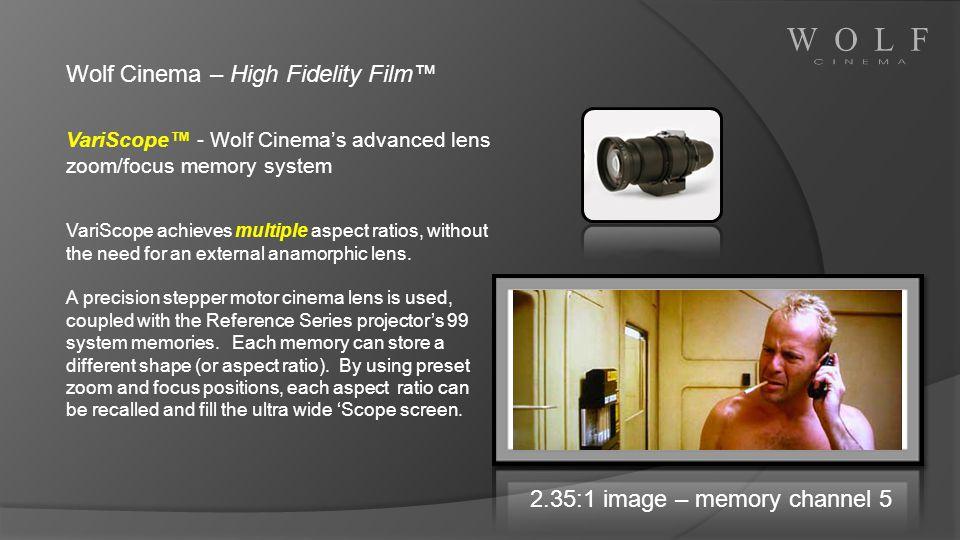 2.35:1 image – memory channel 5 Wolf Cinema – High Fidelity Film VariScope - Wolf Cinemas advanced lens zoom/focus memory system VariScope achieves mu