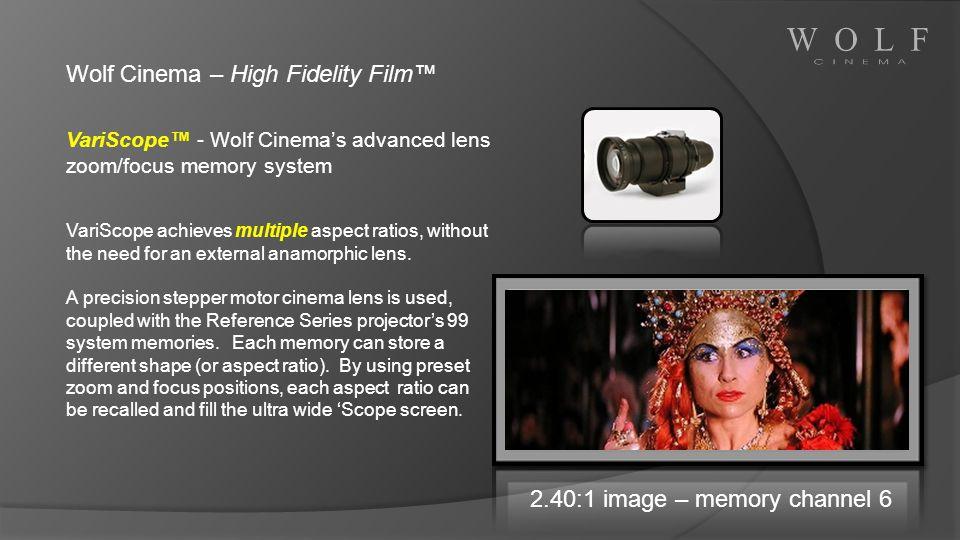 2.40:1 image – memory channel 6 Wolf Cinema – High Fidelity Film VariScope - Wolf Cinemas advanced lens zoom/focus memory system VariScope achieves mu
