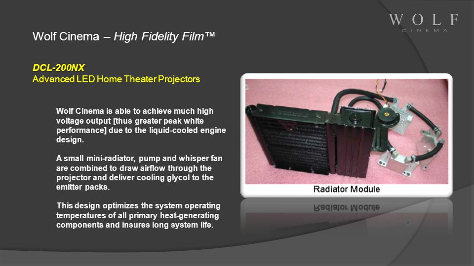 Wolf Cinema – High Fidelity Film DCL-200NX Advanced LED Home Theater Projectors Wolf Cinema is able to achieve much high voltage output [thus greater