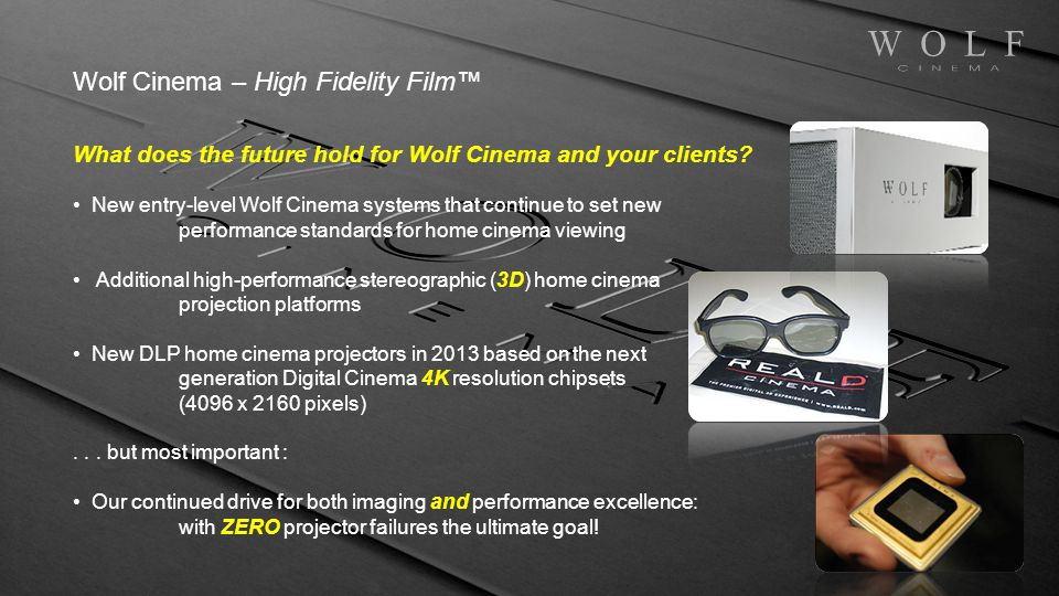 Wolf Cinema – High Fidelity Film What does the future hold for Wolf Cinema and your clients? New entry-level Wolf Cinema systems that continue to set